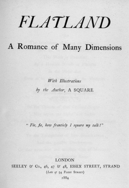 Subtitled 'A Romance of Many Dimensions', but Flatland itself has only two, so there are no ups and downs in a Flatlander's life, and every thing is on the level