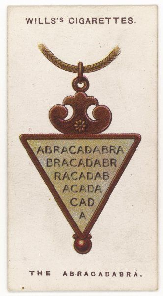 ABRACADABRA TALISMAN This word was supposed by the Gnostics to have magical properties, and it was widely adopted as a charm