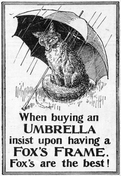 Advertisement for Fox's umbrellas : when buying an umbrella insist upon having a Fox's Frame. Fox's are the best! Date: 1901