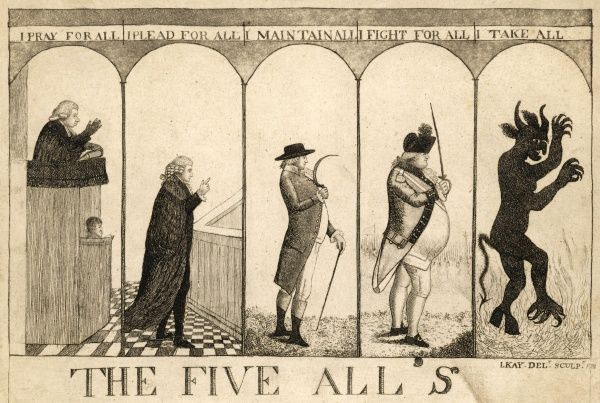 "Satirical cartoon by Scottish caricaturist John Kay (1742-1826) entitled 'The Five All's', depicting five characters and their interpretations of their reltion to 'All'. From the left, the Vicar states ""I Pray For All&quot"