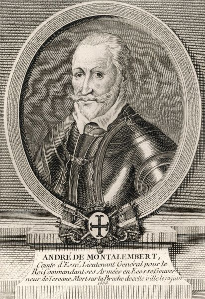 ANDRE DE MONTALEMBERT, comte d'Esse. French military, commander of the French forces in Scotland (!), governor of Teroane (where ?) which he died defending