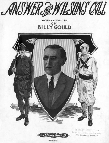 Answer Mr Wilson's Call, a song with words and music by Billy Gould. Sheet music cover, with a photograph of President Woodrow Wilson at the centre, a soldier on the left and a sailor on the right. Designed to encourage American men to join up