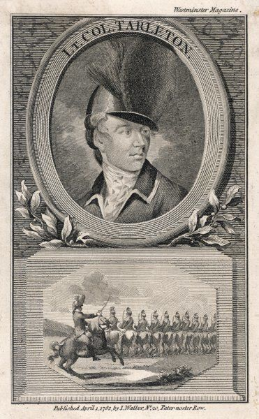 SIR BANASTRE TARLETON British soldier in the Revolutionary Wars in America (depicted here as Lieutenant Colonel)