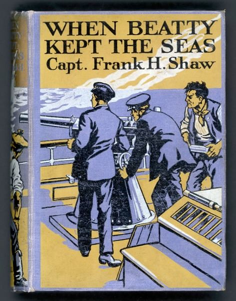 'When Beatty kept the seas' - Captain Frank H Shaw's stirring patriotic adventure yarn is based on real-life naval exploits of the war