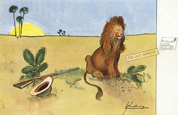 A big game hunter who has (what rotten luck!) become a lunchtime snack for his intended victim (a very jolly lion) sends his 'last address' which is: In Red Lion, Timbuktu !!!!!!! Date: 1906