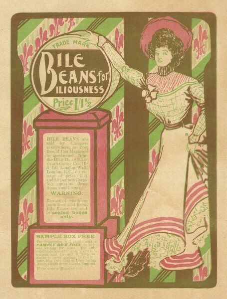 'BILE BEANS FOR BILIOUSNESS' they sound disgusting but they've done wonders for this wasp-waisted lady !