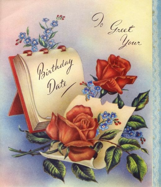 To Greet Your Birthday Date -- birthday card with a desk calendar, red roses and blue forget-me-nots. Date: 1950s
