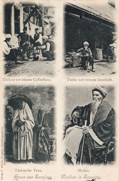 Turkish Types in Sarajevo: A Turkish woman, a Hodja, Turks outside a coffeehouse and a Turk outside his shop