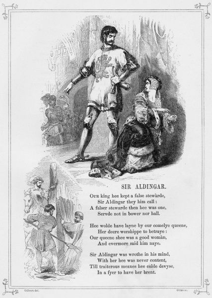 SIR ALDINGAR. Popular British Ballad, recounting the tale of a rebuffed Sir Aldingar who slanders his mistress (the Queen) by placing a leper in her bed for the King to find. A mysterious small child saves the day when he fights Sir Aldingar