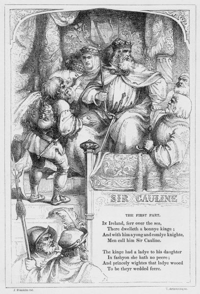SIR CAULINE (Sir Cawline) British ballad telling the story of Sir Cawline who is in love with the king's daughter. He falls ill from it so has to do some great deed to be worthy of her: he must keep watch all night on the Eldritch Hill, and the Eldritch
