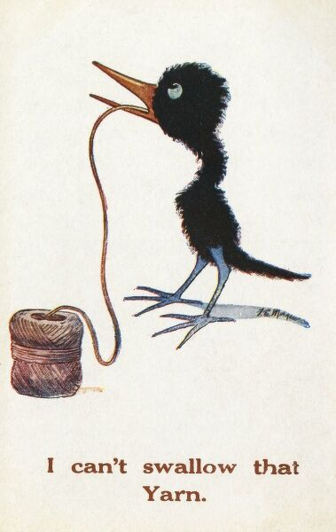 "A little blackbird fails to consume a length of twine: ""I can't swallow that yarn."" Date: circa 1915"