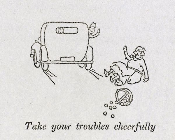 Advise for post War Britain - Take your troubles cheerfully - even after being knocked to your feet bay a passing speeding car