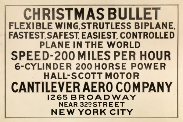 Madison Square Garden, March 1919. Photograph of a sign displayed with an airplane at an aeronautical show at Madison Square Garden, reading as follows: CHRISTMAS BULLET/FLEXIBLE WING, STRUTLESS BIPLA