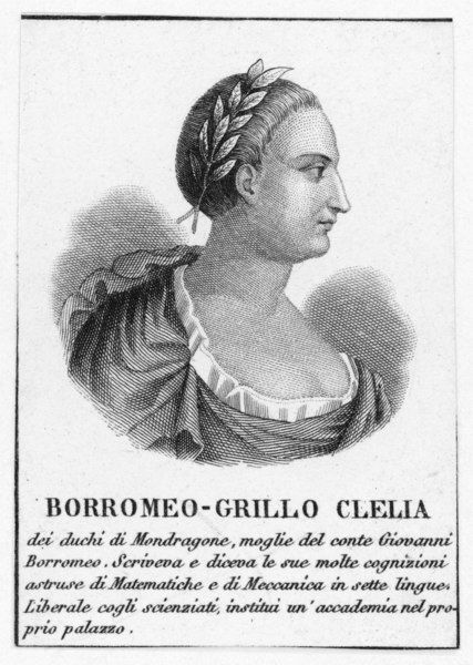 CLELIA BORROMEO-GRILLO wife of conte Giovanni Borromeo, proficient in seven languages, knowledgeable in mathematics and mechanics, had an academy in her own palace