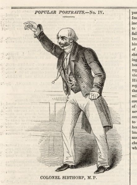 Colonel Charles de Laet Waldo Sibthorp (1783 - 1855), an eccentric and reactionary Conservative Member of Parliament. He opposed many things, including Catholic Emancipation, Jewish Emancipation, the repeal of the Corn Laws, the Reform Act of 1832