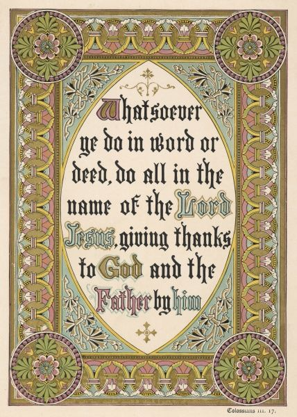 COLOSSIANS III:17 'Whatsoever ye do in word or deed, do all in the name of the Lord Jesus, giving thanks to God and the Father by him&#39