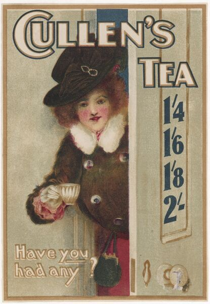 A lady wants to know if you have had any CULLEN'S TEA ? Date: circa 1910