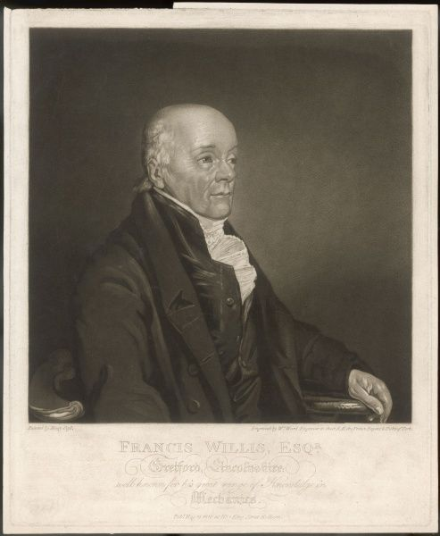 DR FRANCIS WILLIS physician, 'well known for his great range of knowledge in Mechanics&#39