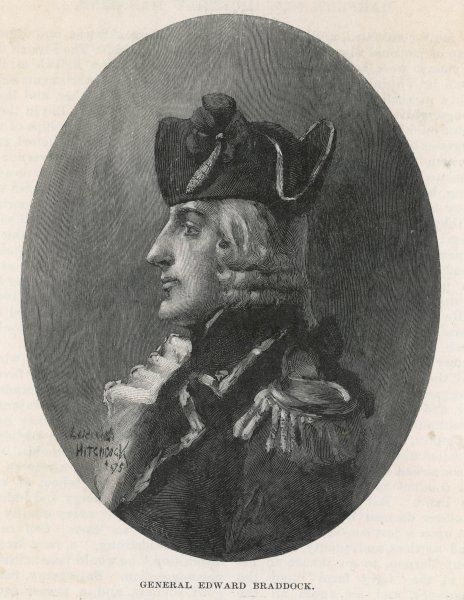EDWARD BRADDOCK British Major General and commander in chief of forces in America. Led expedition against Fort Duquesne (1755)
