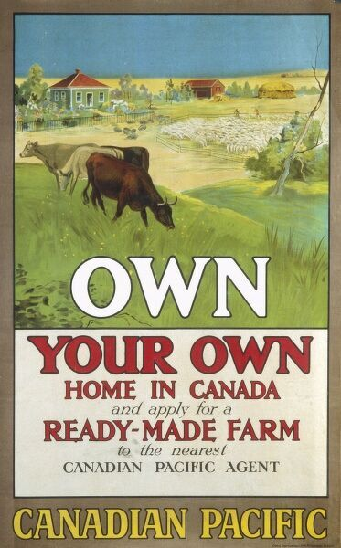 Poster issued by the Canadian Pacific Company advertising to would be emigrants that they could own their own home in Canada and apply for a ready-made farm