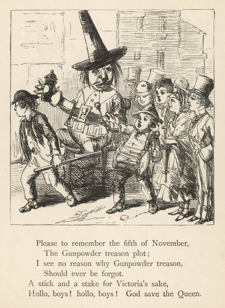'Please to remember the fifth of November, The Gunpowder treason plot; I see no reason why Gunpowder treason, should ever be forgot. A stick and a stake for Victoria's sake!&#39