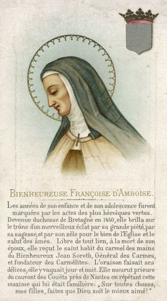 FRANCOISE D'AMBOISE, duchesse de BRETAGNE noted for her piety while married, when widowed she became a Carmelite nun, and eventually prioress