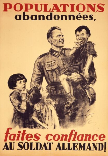 Populations abandonnees, faites confiance au soldat allemand! World War Two propaganda poster of occupied France encouraging the abandoned population to have confidence in German soldiers