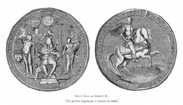 GEORGE II, KING OF ENGLAND The Great Seal of George II. No perfect impression is known to exist