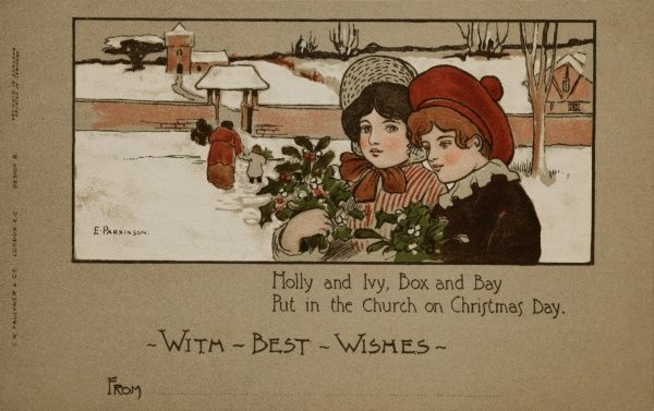 Holly and Ivy, Box and Bay, Put in the Church on Christmas Day. A Christmas Greetings card by Ethel Parkinson, showing people in a snowy landscape taking bunches of holly and ivy to decorate a church. Date: early 20th century