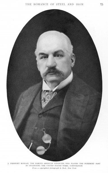 JOHN PIERPONT MORGAN American banker and financier who played the foremost part in organising the United States Steel Corporation