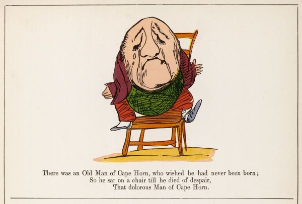 There was an Old Man of Cape Horn, who wished he had never been born; so he sat on a chair, till he died of despair, that dolorous Man of Cape Horn