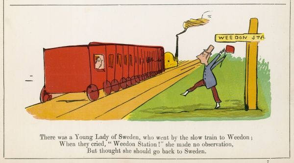 There was a Young Lady of Sweden, who went by the slow rain to Weedon; When they cried, 'Weedon Station!' she made no observation but thought she should go back to Sweden