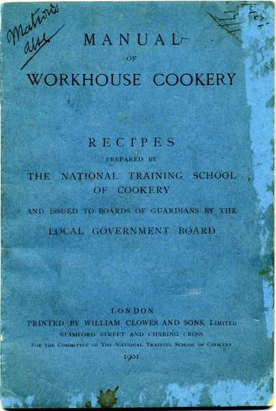 The cover of a well used copy of the Manual of Workhouse Cookery, marked 'Matron's Use' in the top left corner. The book was published in 1901 alongside a major revision of workhouse diets