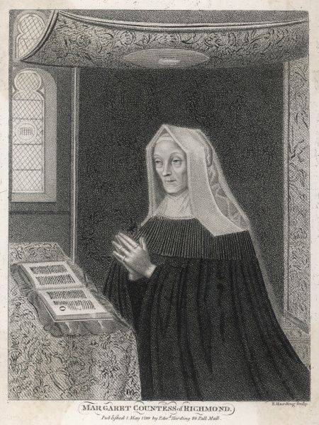 COUNTESS OF RICHMOND & DERBY MARGARET BEAUFORT English noblewoman, mother of Henry VII; founded Christ's College, Cambridge in 1505