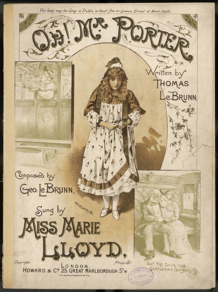 'Oh Mr Porter, whatever shall I do ?' - the celebrated music hall song, made famous by Marie Lloyd