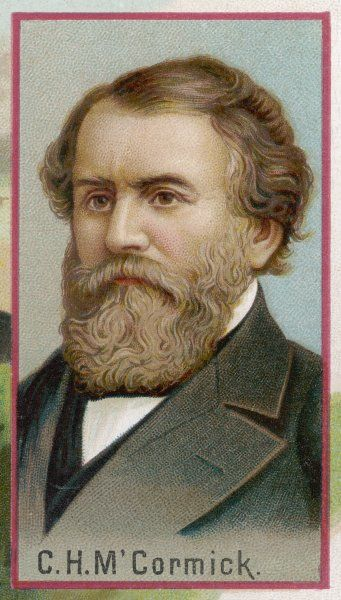 CYRUS HALL MCCORMICK American inventor and industrialist, best known for his reaping machine