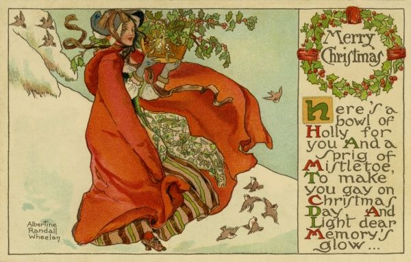 Merry Christmas -- woman with holly and mistletoe. Here's a bowl of holly for you and a sprig of mistletoe, to make you gay on Christmas Day and light dear memory's glow