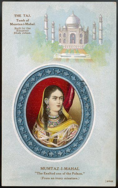 MUMTAZ-I-MAHAL favourite wife of emperor Shah Jahan : when she died, he employed 20,000 craftsmen to construct the Taj Mahal in her memory (1630 - 1653)