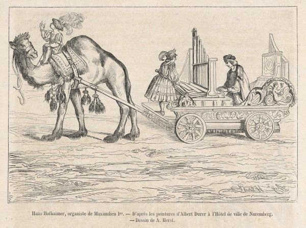 The camel-drawn travelling organ of Hans Hoffhaimer, organist to the emperor Maximilian 1st