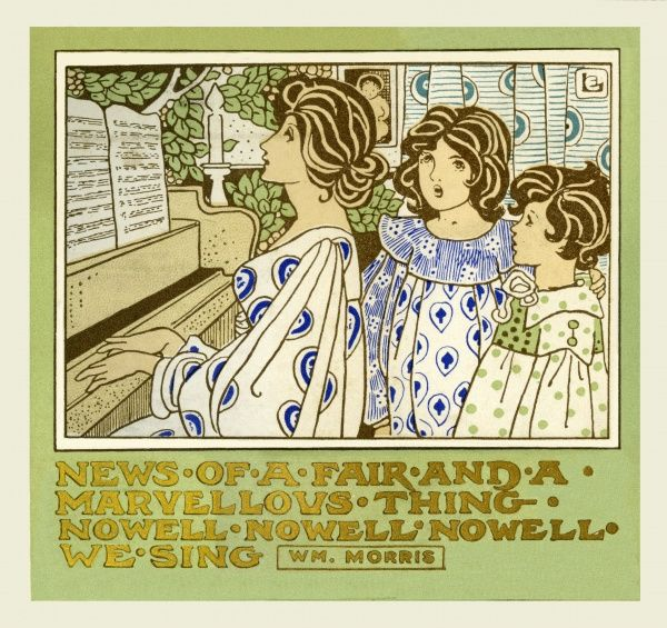 News of a fair and a marvellous thing, Nowell, Nowell, Nowell we sing. From a poem by William Morris
