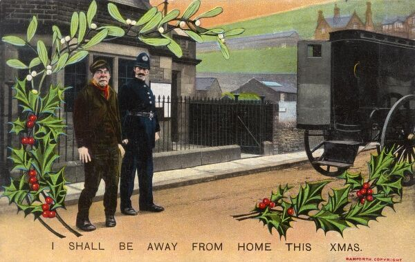 "A Policeman dragging away a criminal at Christmas toward the Black Maria. His woebegone expresion is the perfect accompaniment to the caption: ""I shall be a away from Home this Christmas"" Extremely black humour for a seasonal card"