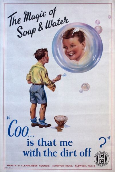 Poster, The Magic of Soap and Water. Coo... is that me with the dirt off? Showing a boy admiring his nice clean face in a soap bubble. Issued by the Health and Cleanliness Council