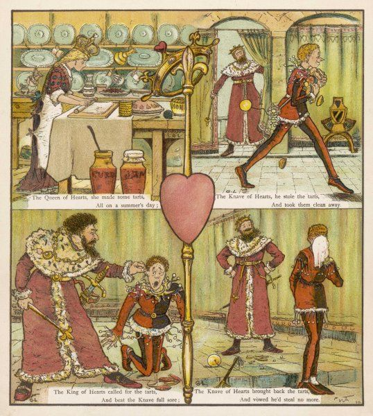 The Queen of Hearts, she made some tarts, all on a summers day; the Knave of Hearts, he stole the tarts, and took them clean away