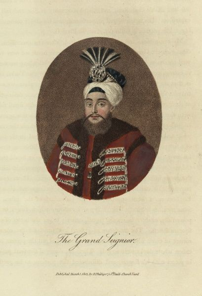 The Grand Seignior. He is Selim III (1761-1808), Sultan of the Ottoman Empire from 1789 to 1807. Son of Mustafa III (175774), he succeeded his uncle Abdulhamid I (177489). His attempts to reform the Ottoman Empire ended with his assassination