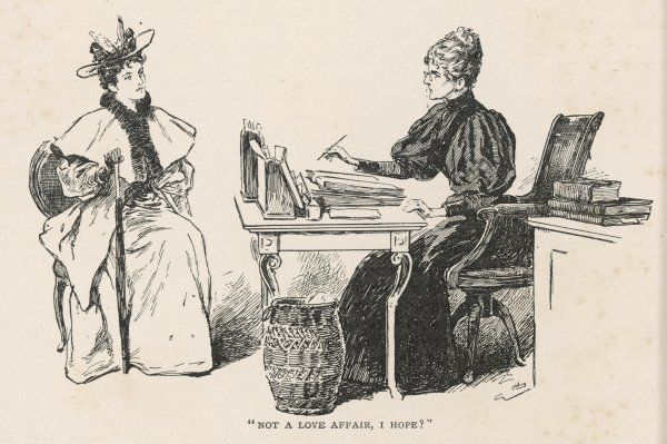 """Not a love affair, I hope'"" A young woman seeking a position as a lady's companion is interviewed by a stern agent eager to ascertain why she left her last position. Date: 1896"