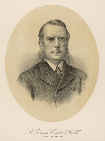 SIR EDWARD GEORGE CLARKE Politician and lawyer. Solicitor General under Lord Salisbury in 1886. Counsel to Captain O'Shea during the Parnell divorce case of 1890
