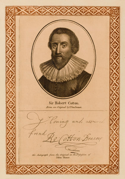 Sir ROBERT BRUCE COTTON antiquarian who formed one of the world's greatest collections of old manuscripts, documents, coins etc - with his autograph