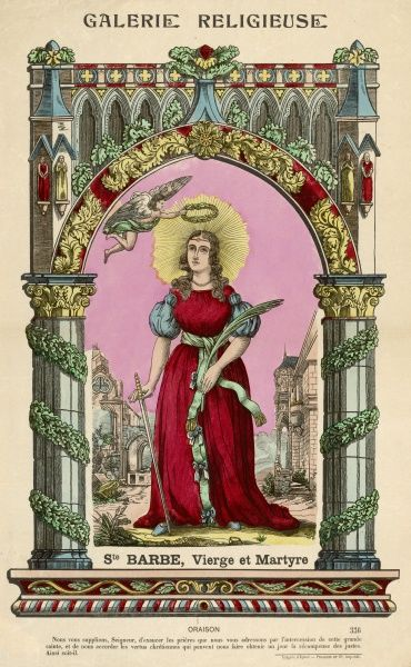 SAINT BARBARA (Ste Barbe in French) virgin and martyr patron saint of gunners