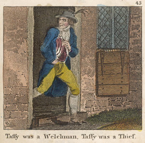 Taffy was a Welshman, Taffy was a thief, Taffy came to my house and stole a piece of beef; I went to Taffy's house