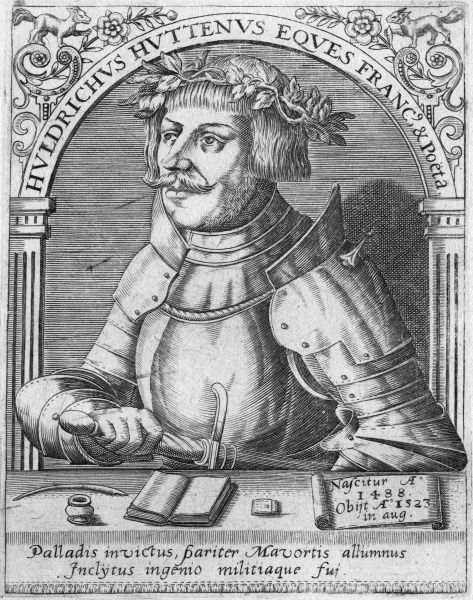 ULRICH VON HUTTEN German nobleman, humanist, soldier and writer, supporter of Luther, associated with Erasmus and Zwingli in whose care he died Date: 1488 - 1523